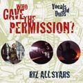 WHO GAVE THE PERMISSION? Artist: RIZ All Stars. Label: RIZ Records (1)