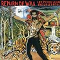 RETURN OF WAX LP.  Artist: Lee Perry & The Upsetters. Label: Justice League