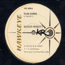 RUN COME / COME COME. Artist: Sugar Minott. Label: Hawk Eye